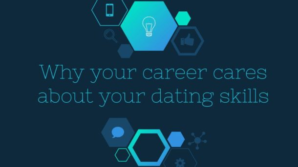 Why Your Career Cares About Your Dating Skills
